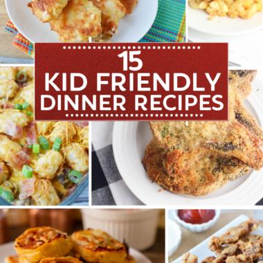 15 Kid Friendly Dinners